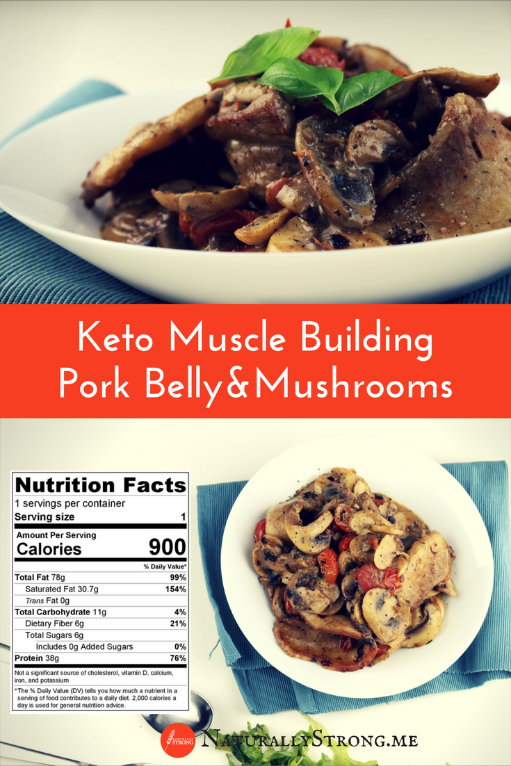 Pork Belly With Mushrooms Keto Bulking Recipe Naturally Strong